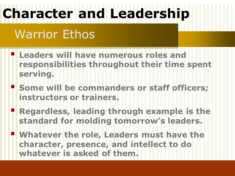 Warrior Ethos Leaders will have numerous roles and responsibilities throughout their time spent serving.