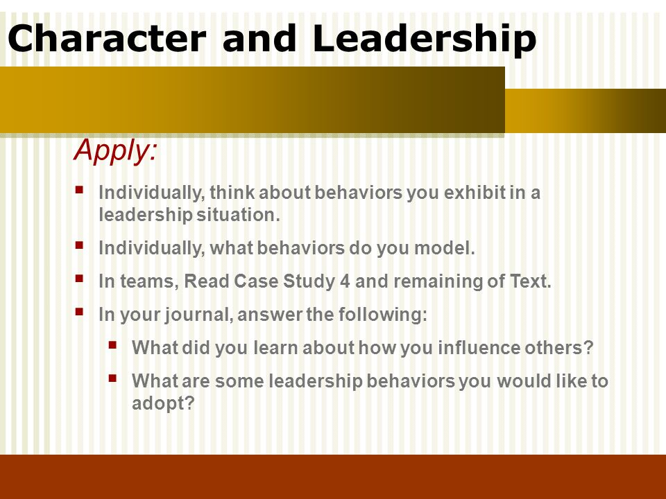 Apply: Individually, think about behaviors you exhibit in a leadership situation. Individually, what behaviors do you model.