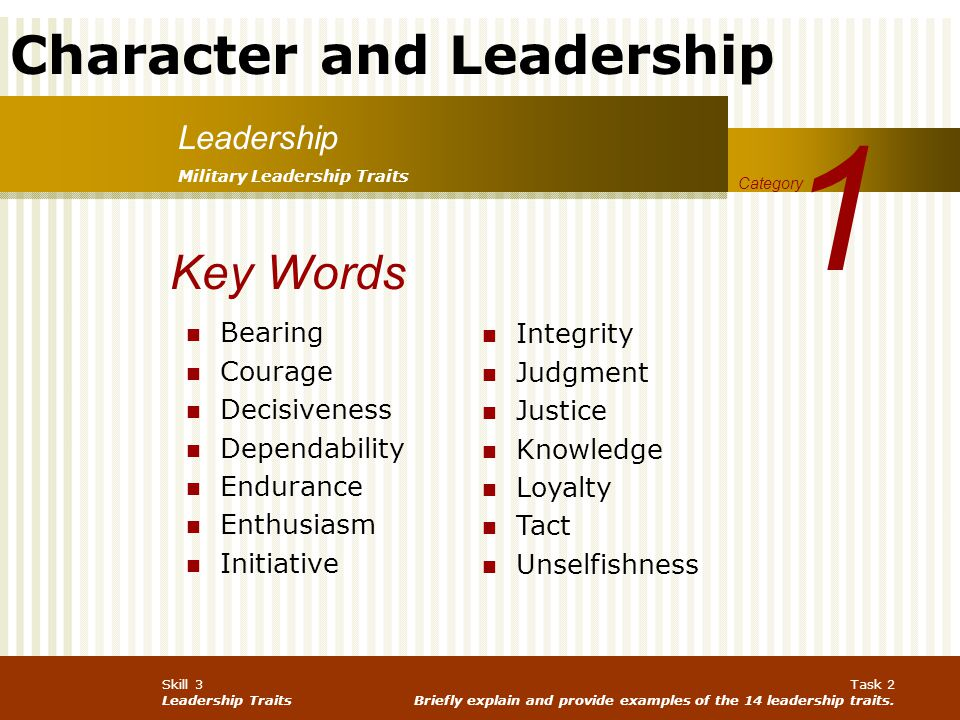 1 Key Words Leadership Bearing Courage Decisiveness Dependability