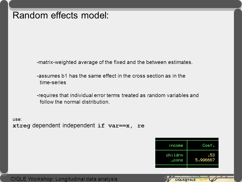 Random effects model: -matrix-weighted average of the fixed and the between estimates. -assumes b1 has the same effect in the cross section as in the time-series -requires that individual error terms treated as random variables and follow the normal distribution. use: xtreg dependent independent if var==x, re