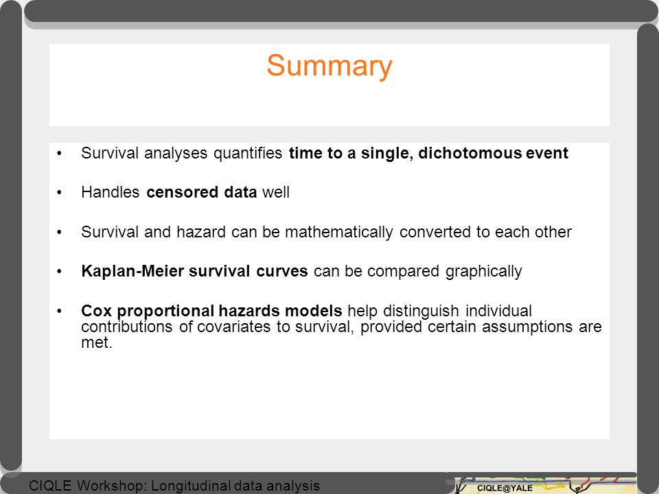 Summary Survival analyses quantifies time to a single, dichotomous event. Handles censored data well.