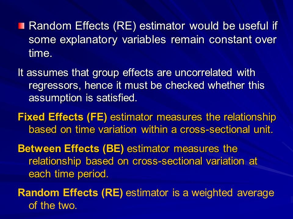 Random Effects (RE) estimator would be useful if some explanatory variables remain constant over time.