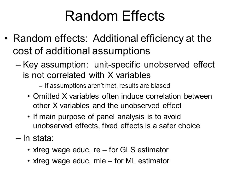 Random Effects Random effects: Additional efficiency at the cost of additional assumptions.