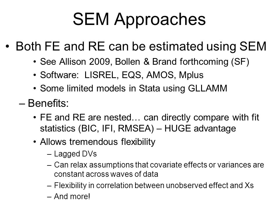 SEM Approaches Both FE and RE can be estimated using SEM Benefits: