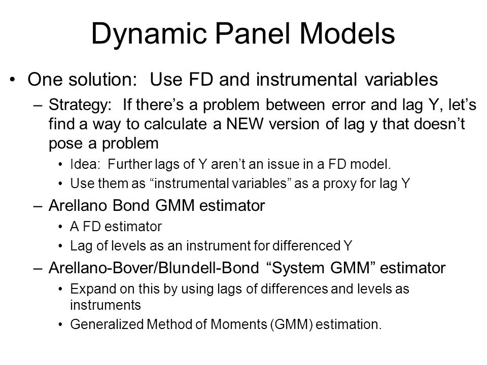 Dynamic Panel Models One solution: Use FD and instrumental variables