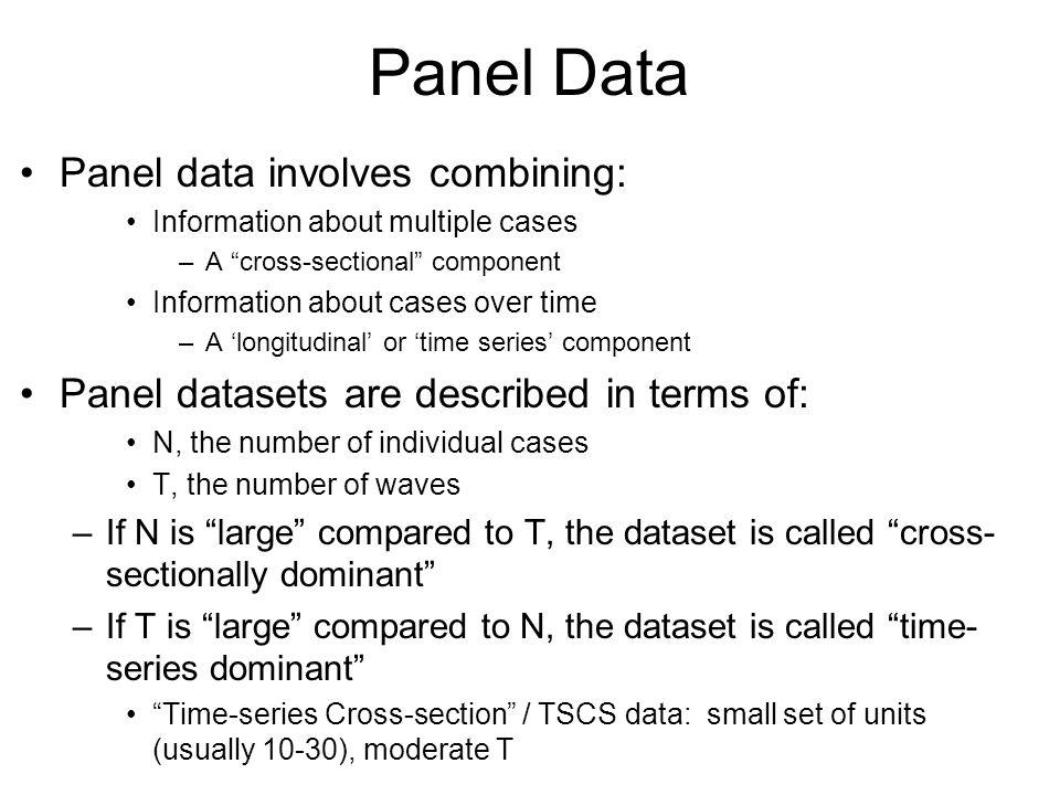 Panel Data Panel data involves combining: