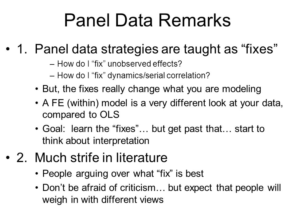 Panel Data Remarks 1. Panel data strategies are taught as fixes