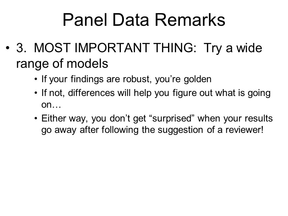 Panel Data Remarks 3. MOST IMPORTANT THING: Try a wide range of models