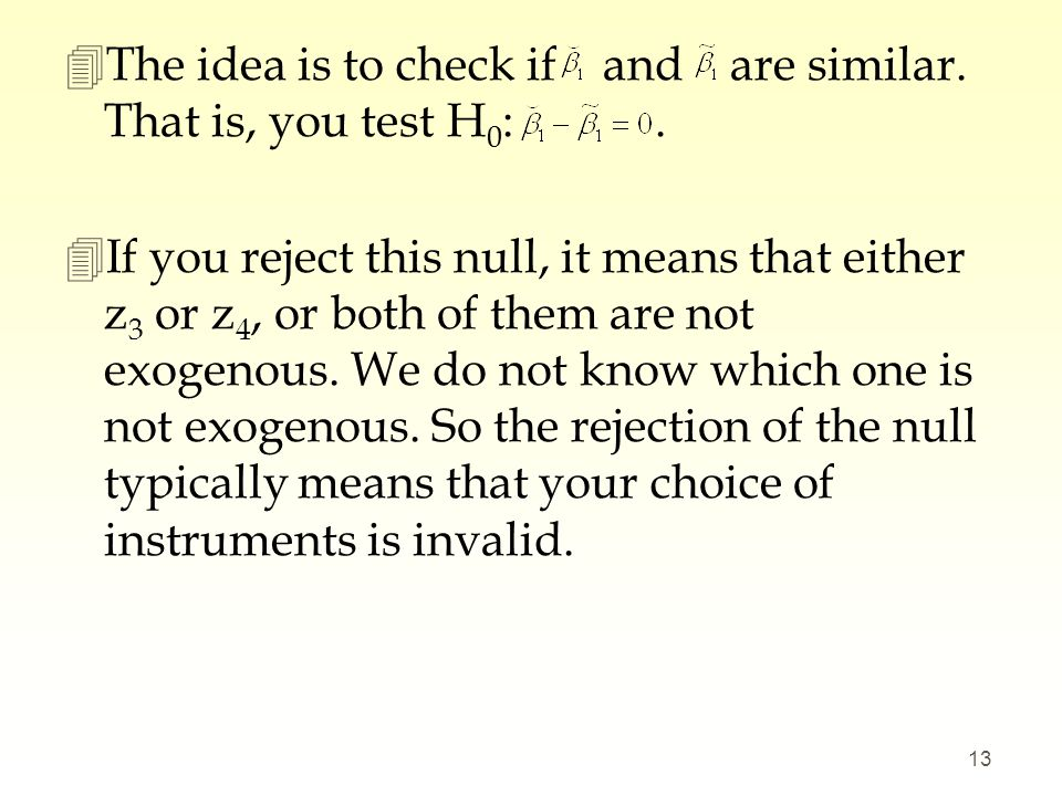 The idea is to check if and are similar. That is, you test H0: .