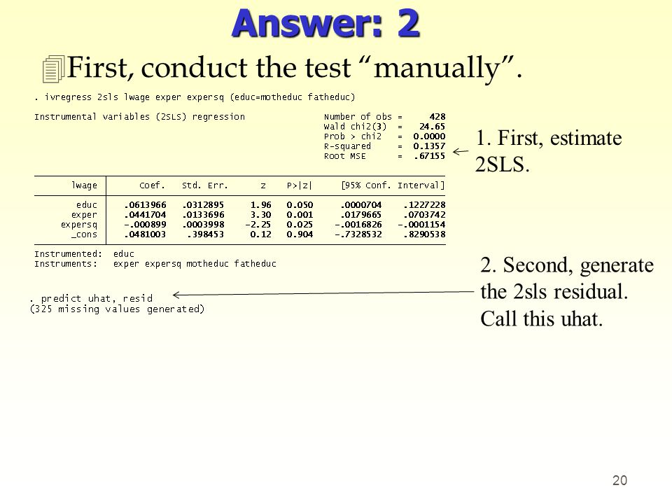 Answer: 2 First, conduct the test manually . 1. First, estimate 2SLS.