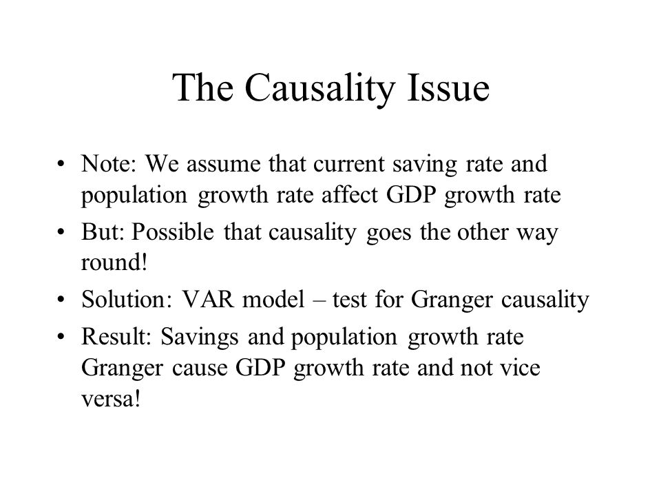 The Causality Issue Note: We assume that current saving rate and population growth rate affect GDP growth rate.
