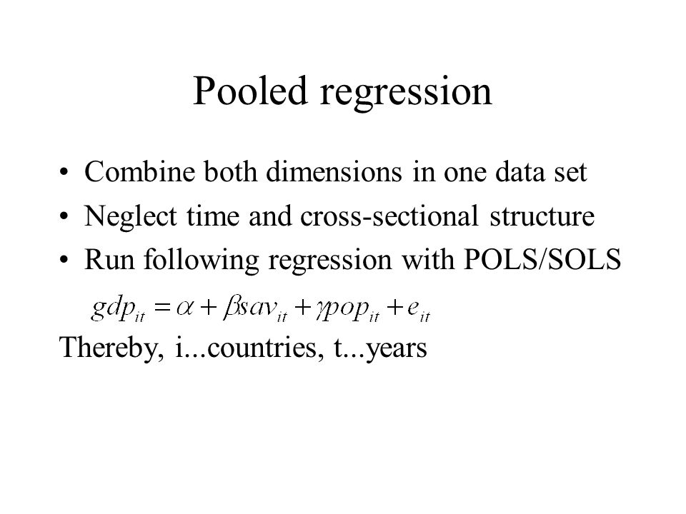 Pooled regression Combine both dimensions in one data set