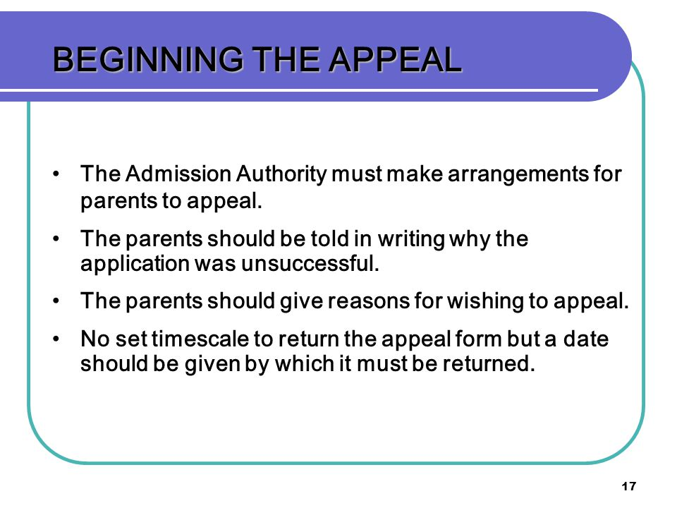 BEGINNING THE APPEAL The Admission Authority must make arrangements for parents to appeal.