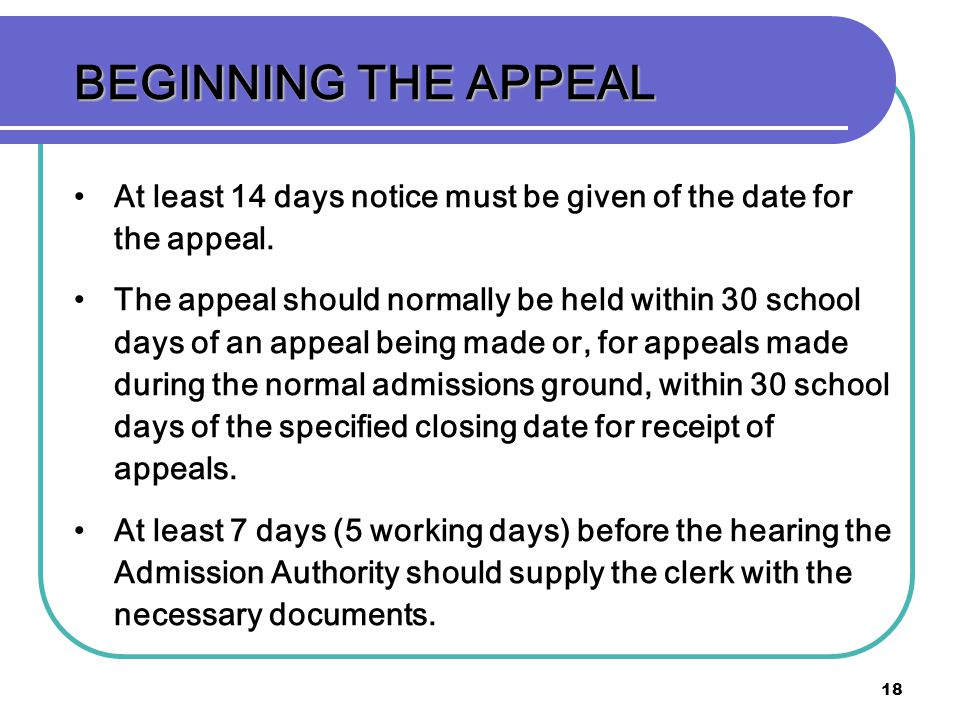 BEGINNING THE APPEAL At least 14 days notice must be given of the date for the appeal.