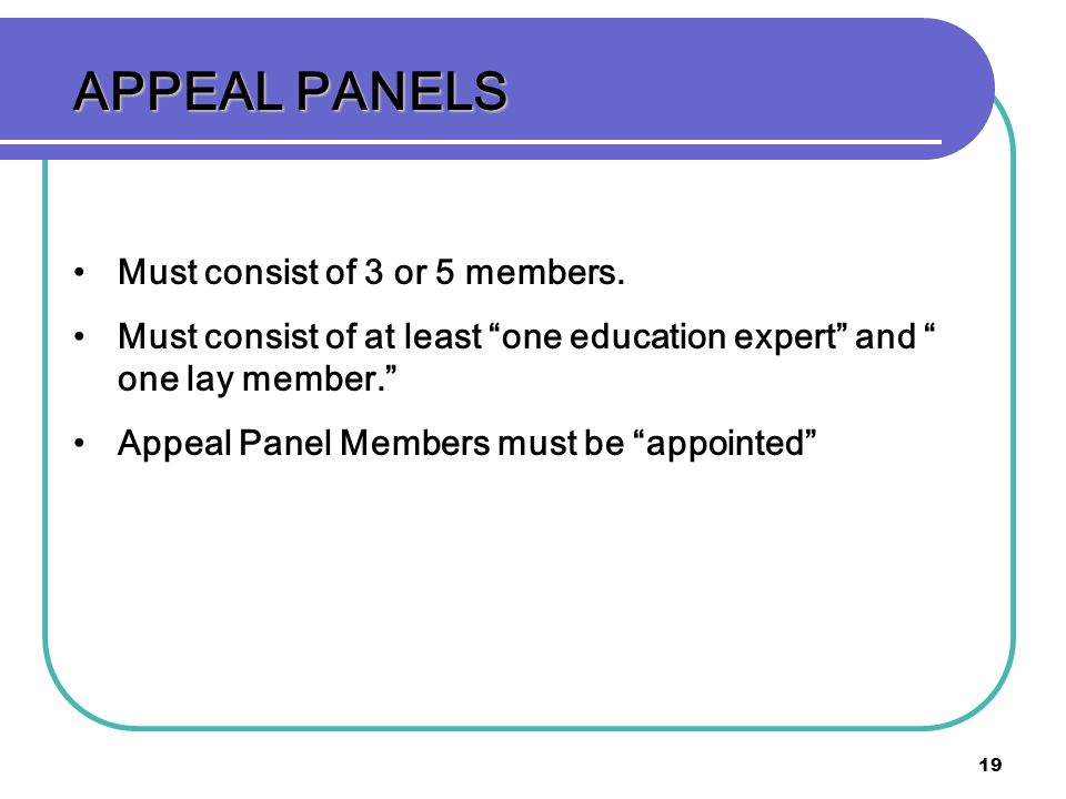 APPEAL PANELS Must consist of 3 or 5 members.