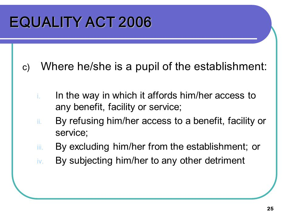 EQUALITY ACT 2006 Where he/she is a pupil of the establishment: