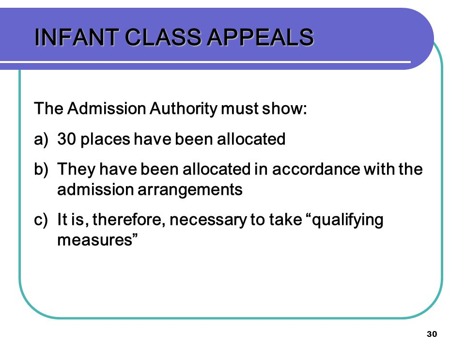 INFANT CLASS APPEALS The Admission Authority must show: