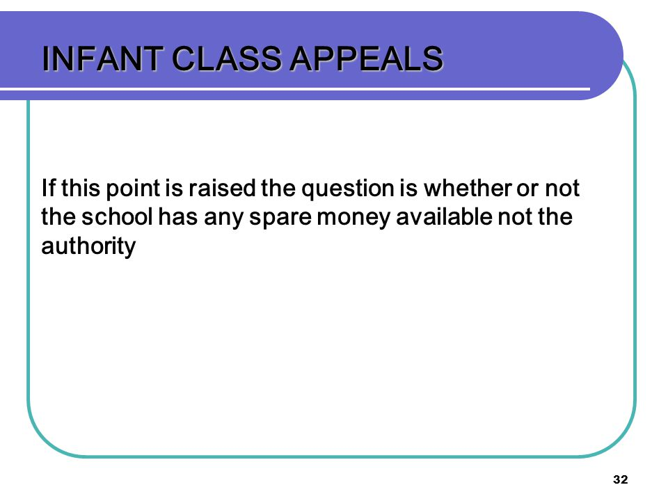 INFANT CLASS APPEALS If this point is raised the question is whether or not the school has any spare money available not the authority.