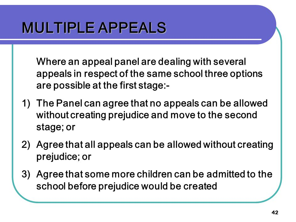 MULTIPLE APPEALS Where an appeal panel are dealing with several appeals in respect of the same school three options are possible at the first stage:-