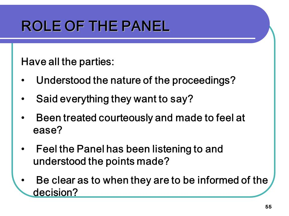 ROLE OF THE PANEL Have all the parties: