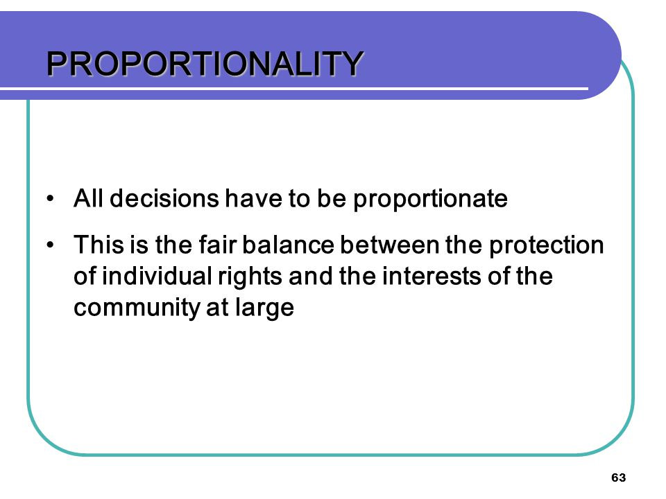 PROPORTIONALITY All decisions have to be proportionate