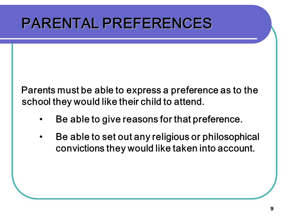 PARENTAL PREFERENCES Parents must be able to express a preference as to the school they would like their child to attend.