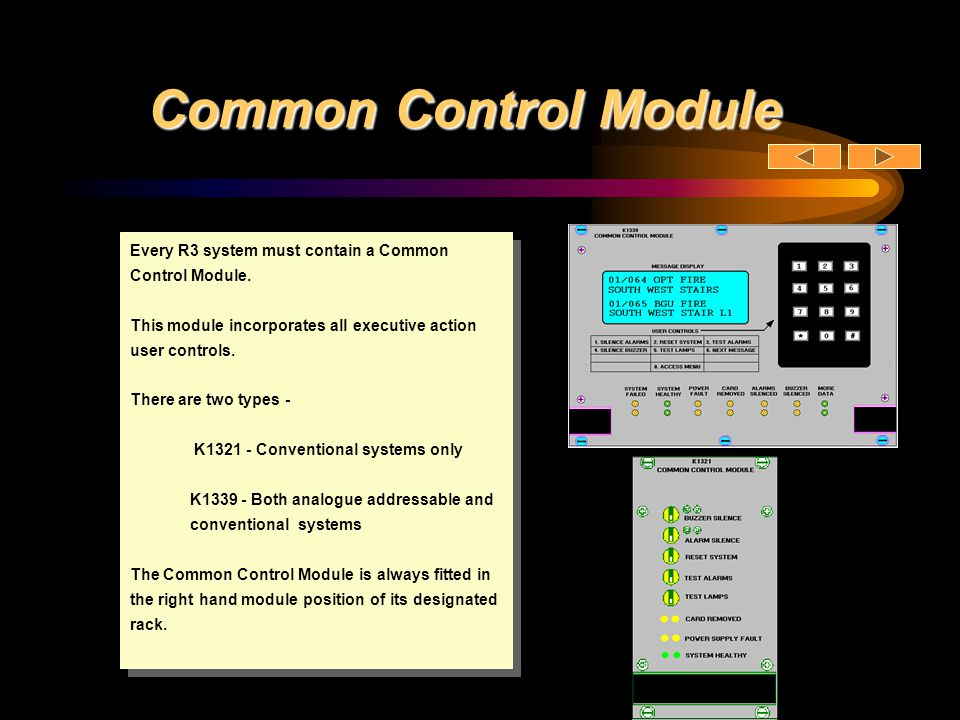 Common Control Module Every R3 system must contain a Common Control Module. This module incorporates all executive action user controls.