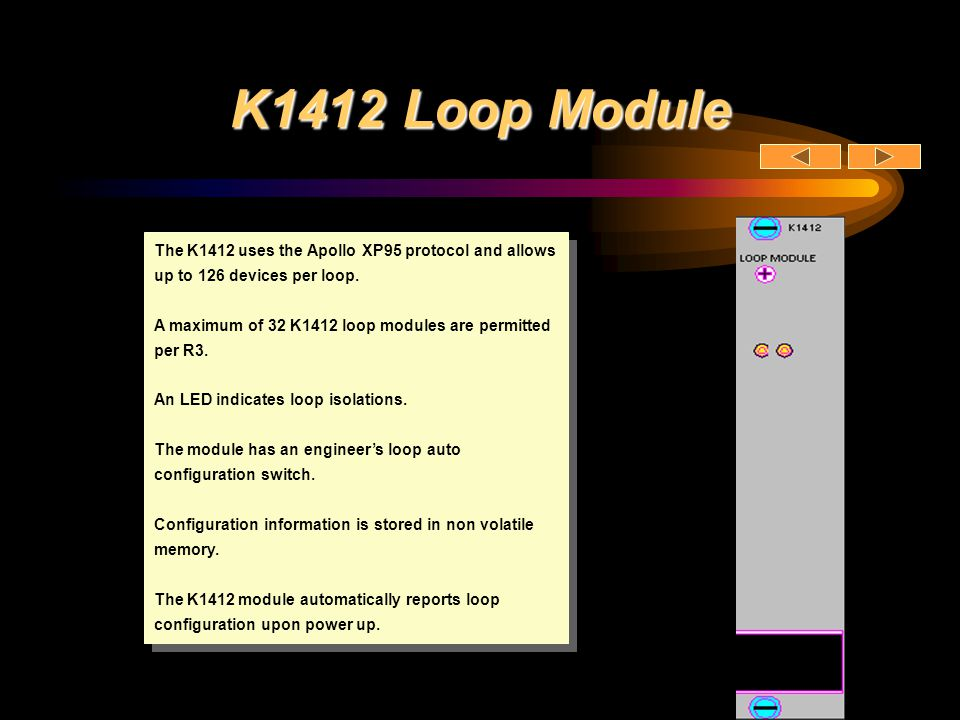 K1412 Loop Module The K1412 uses the Apollo XP95 protocol and allows up to 126 devices per loop.