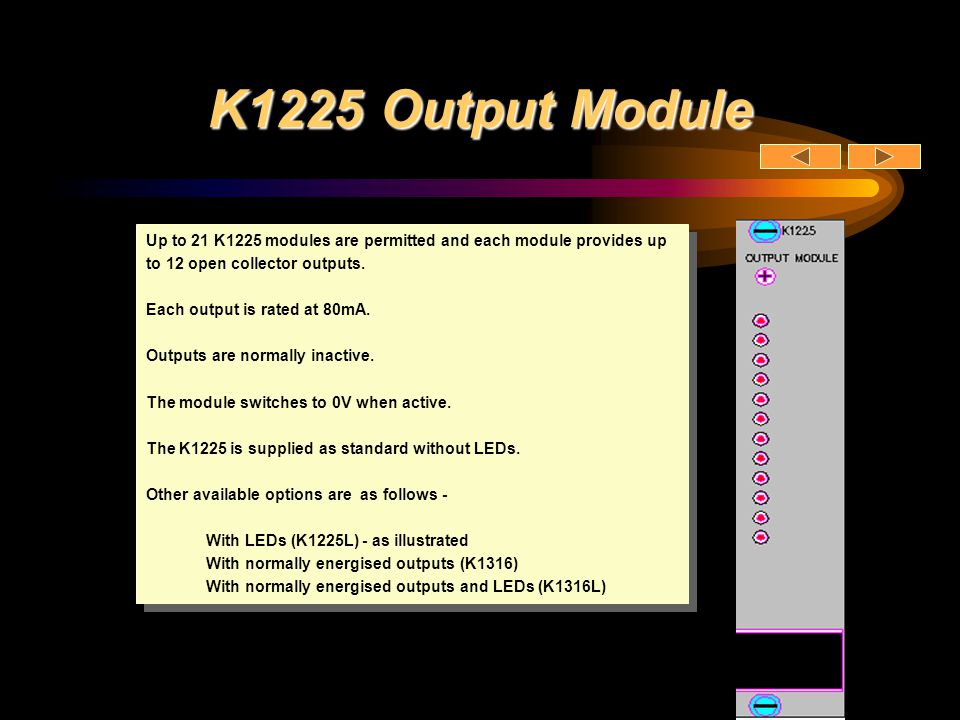 K1225 Output Module Up to 21 K1225 modules are permitted and each module provides up to 12 open collector outputs.