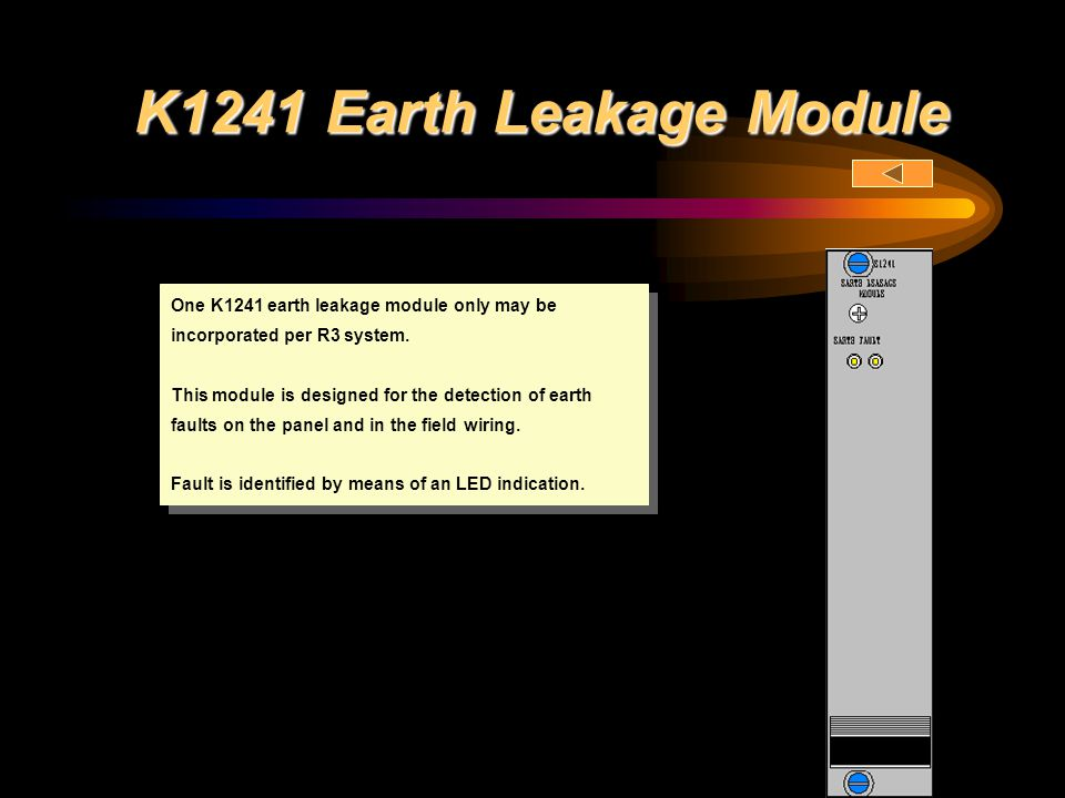 K1241 Earth Leakage Module One K1241 earth leakage module only may be incorporated per R3 system.