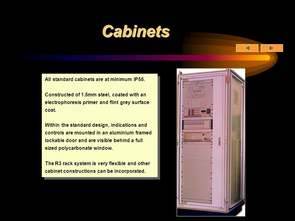 Cabinets All standard cabinets are at minimum IP55.