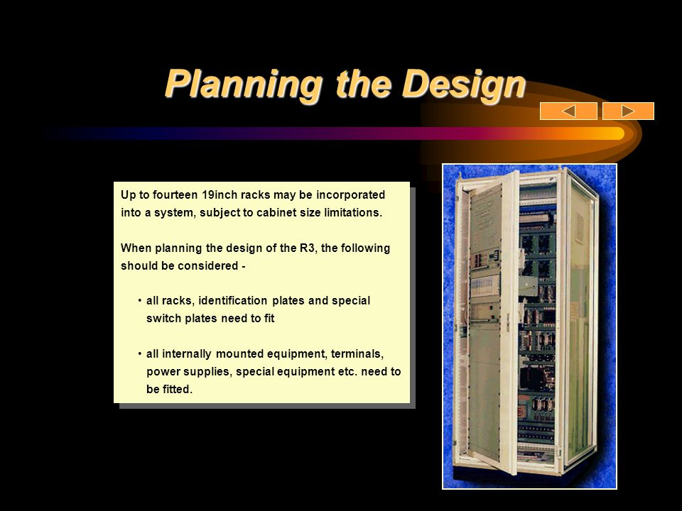 Planning the Design Up to fourteen 19inch racks may be incorporated into a system, subject to cabinet size limitations.