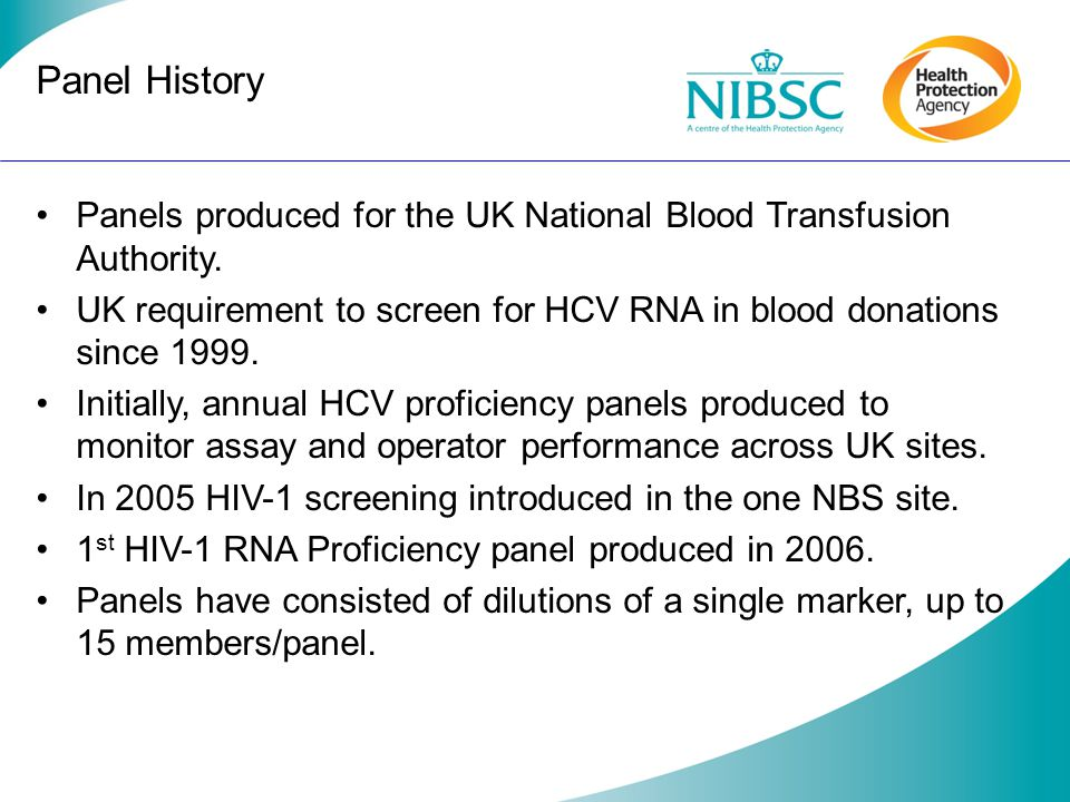Panel History Panels produced for the UK National Blood Transfusion Authority. UK requirement to screen for HCV RNA in blood donations since 1999.