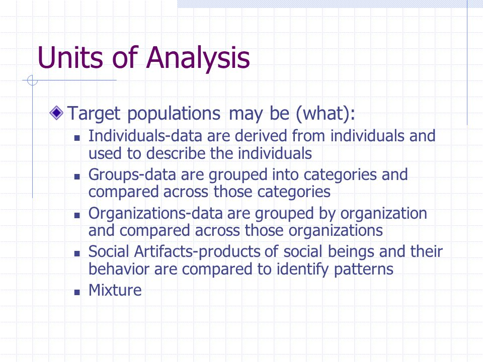 Units of Analysis Target populations may be (what):