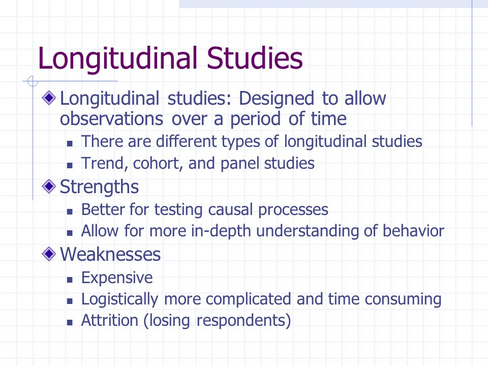 Longitudinal Studies Longitudinal studies: Designed to allow observations over a period of time. There are different types of longitudinal studies.