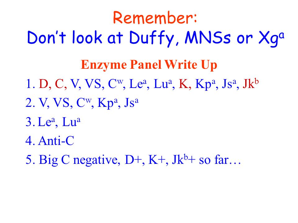 Remember: Don't look at Duffy, MNSs or Xga