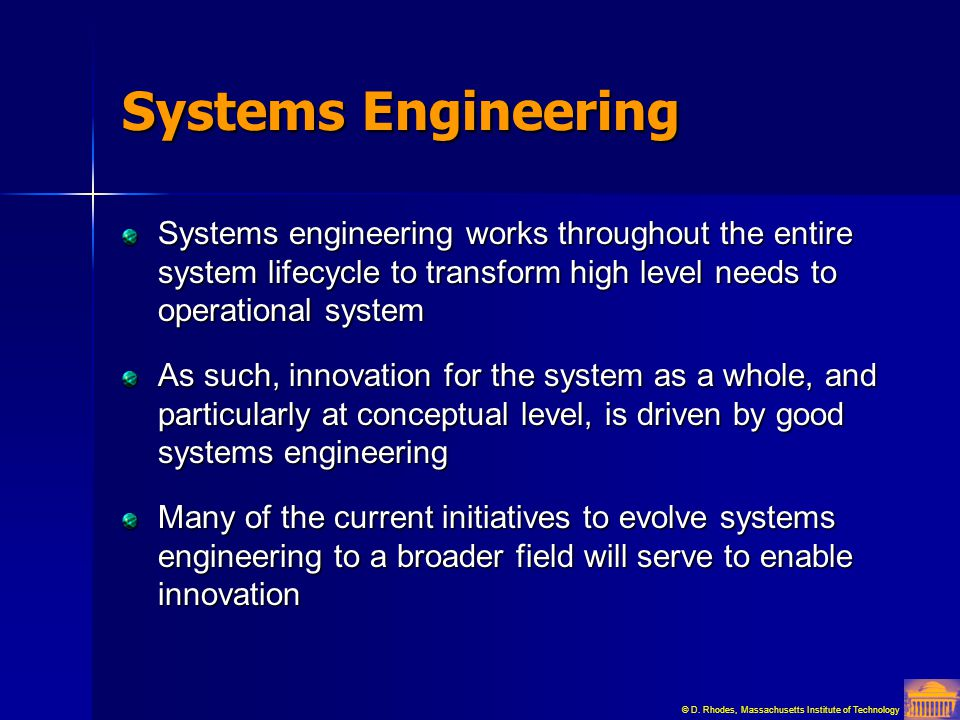 Systems Engineering Systems engineering works throughout the entire system lifecycle to transform high level needs to operational system.