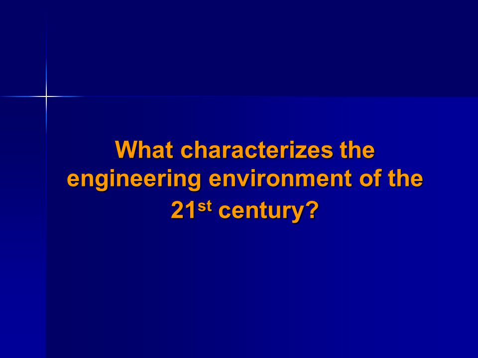 What characterizes the engineering environment of the 21st century