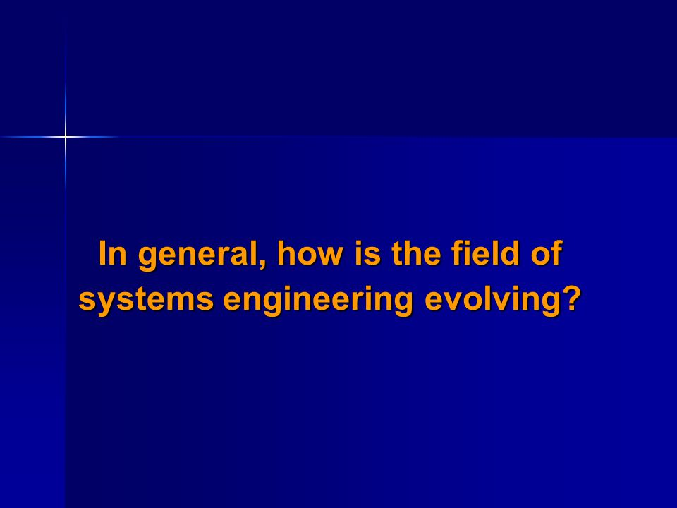 In general, how is the field of systems engineering evolving