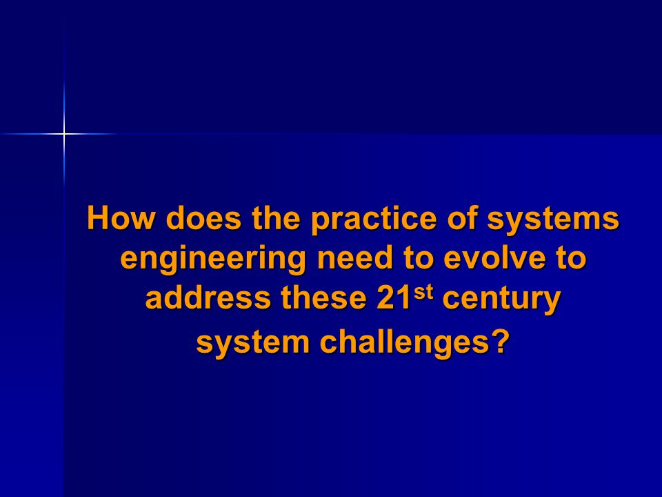 How does the practice of systems engineering need to evolve to address these 21st century system challenges