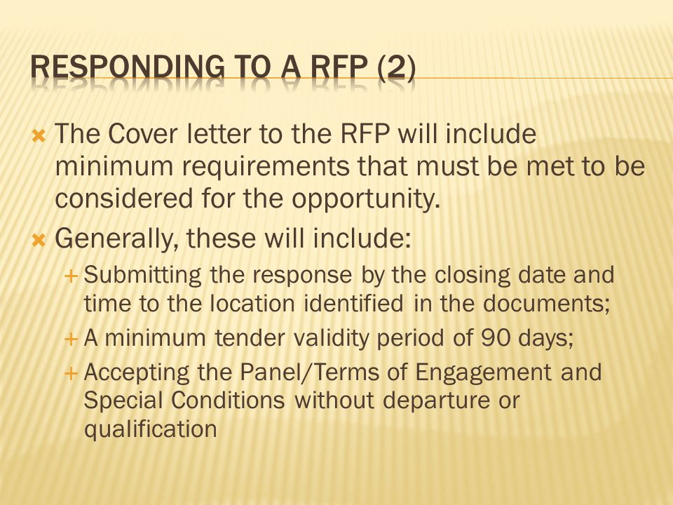 Responding to a RFP (2) The Cover letter to the RFP will include minimum requirements that must be met to be considered for the opportunity.