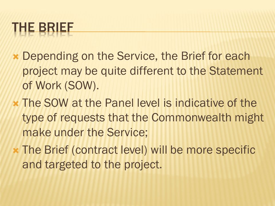 The brief Depending on the Service, the Brief for each project may be quite different to the Statement of Work (SOW).