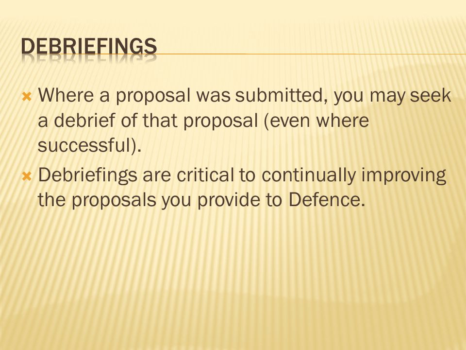 debriefings Where a proposal was submitted, you may seek a debrief of that proposal (even where successful).