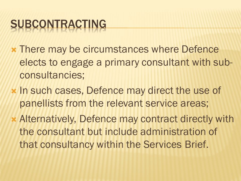 subcontracting There may be circumstances where Defence elects to engage a primary consultant with sub-consultancies;