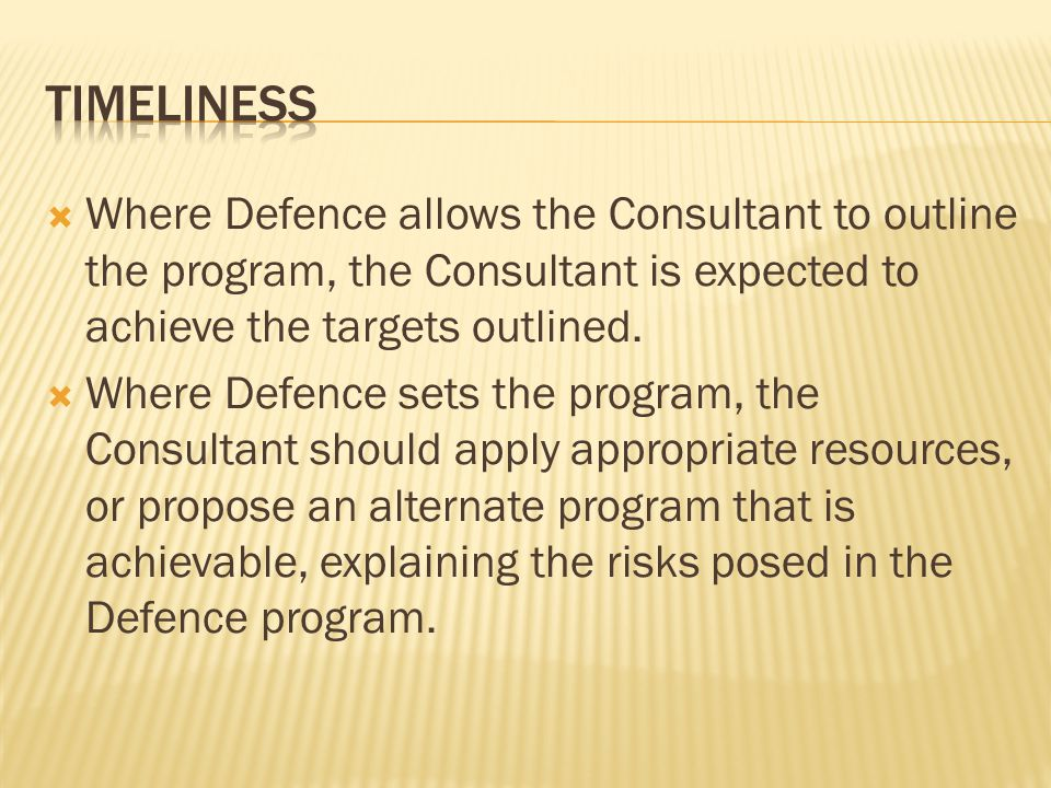 timeliness Where Defence allows the Consultant to outline the program, the Consultant is expected to achieve the targets outlined.