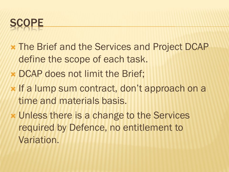 scope The Brief and the Services and Project DCAP define the scope of each task. DCAP does not limit the Brief;