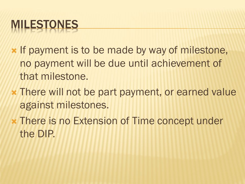 milestones If payment is to be made by way of milestone, no payment will be due until achievement of that milestone.