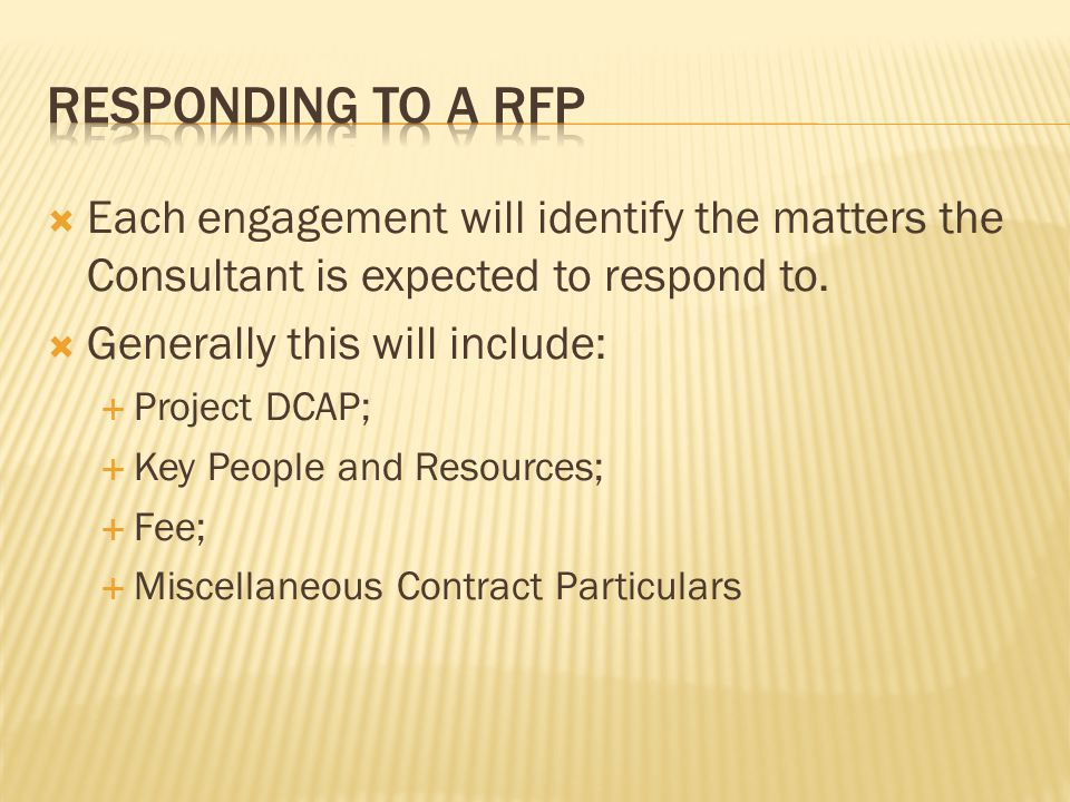 Responding to a RFP Each engagement will identify the matters the Consultant is expected to respond to.