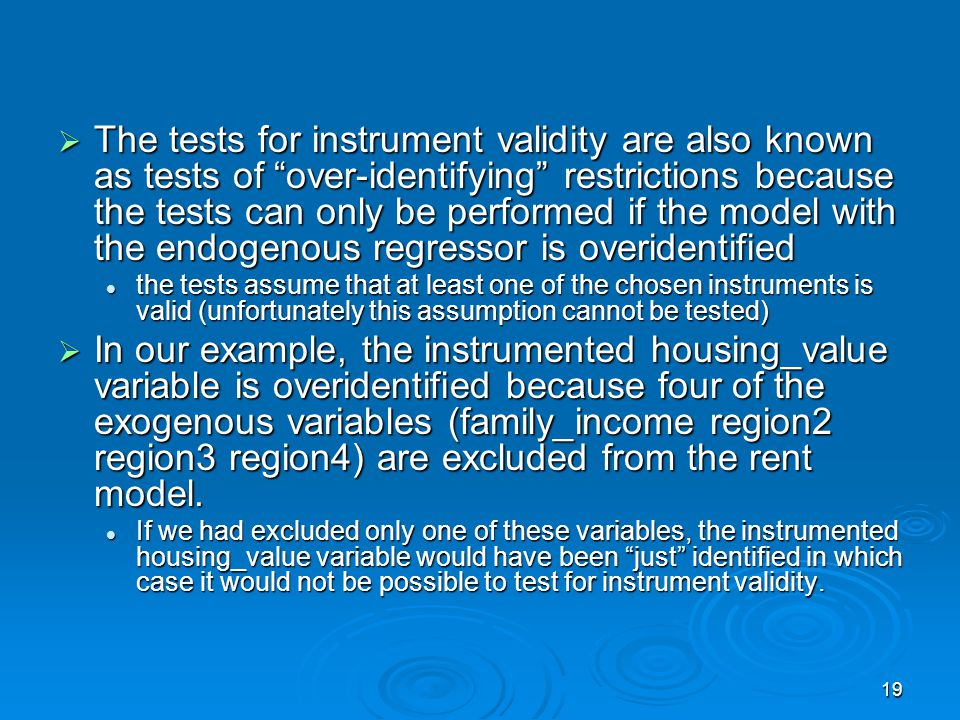 The tests for instrument validity are also known as tests of over-identifying restrictions because the tests can only be performed if the model with the endogenous regressor is overidentified