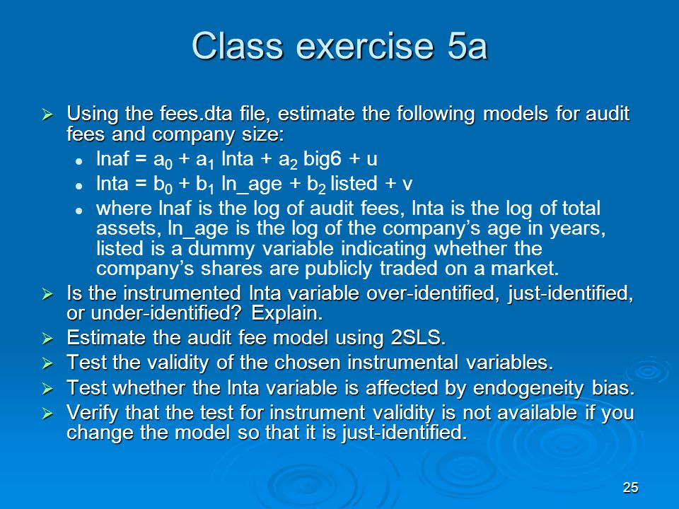 Class exercise 5a Using the fees.dta file, estimate the following models for audit fees and company size: